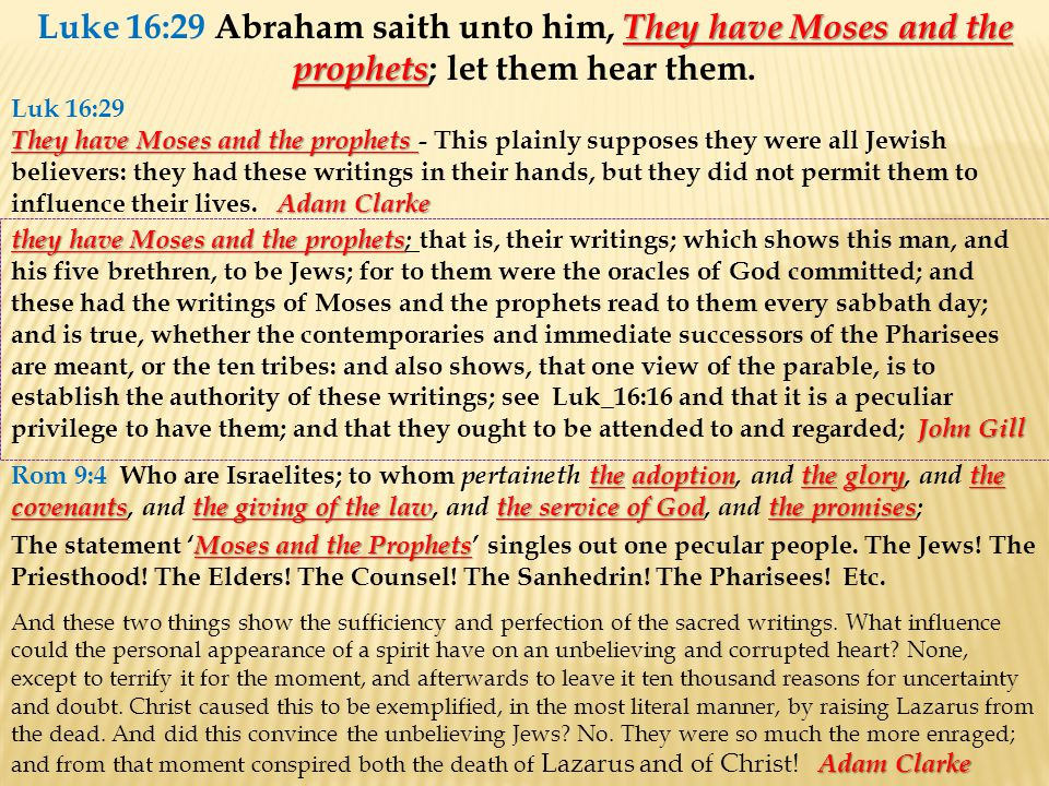 They have Moses and the prophets Luke 16:29 Abraham saith unto him, They have Moses and the prophets ; let them hear them.
