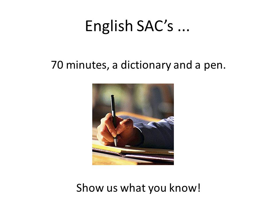 70 minutes, a dictionary and a pen. Show us what you know! English SACs...