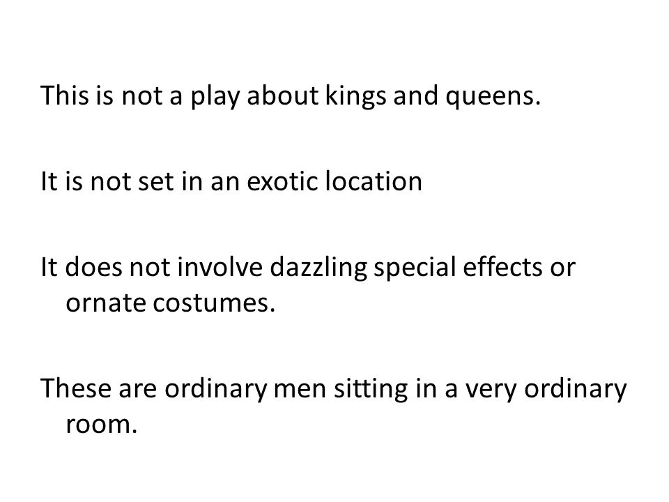 This is not a play about kings and queens.