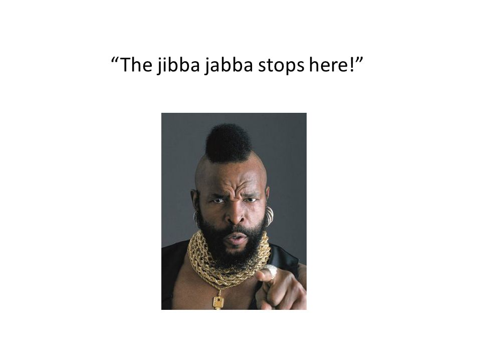 The jibba jabba stops here!
