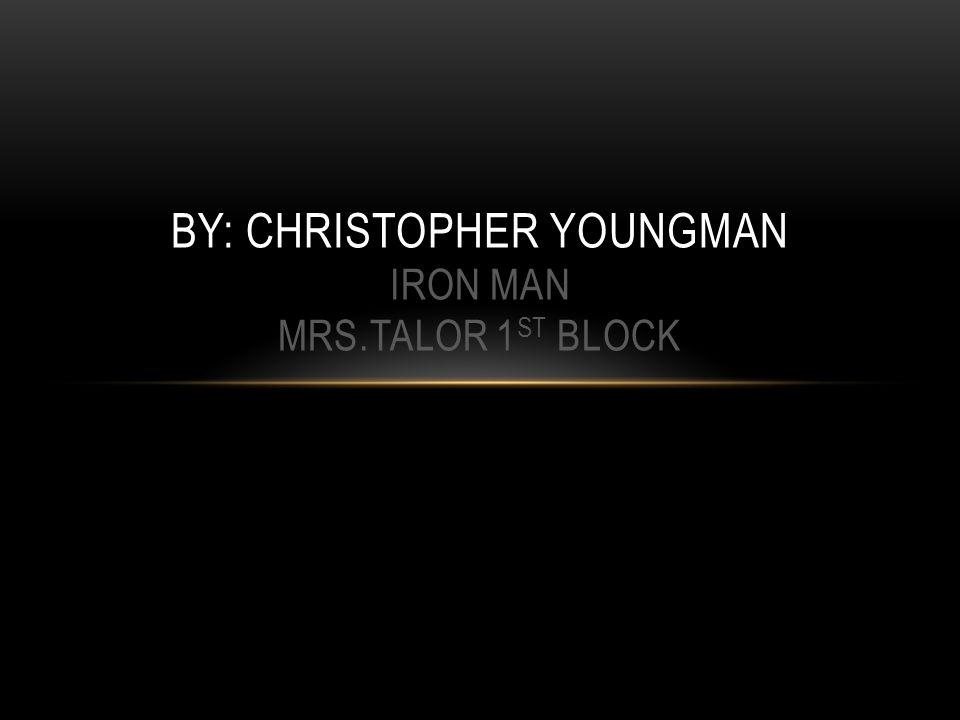 BY: CHRISTOPHER YOUNGMAN IRON MAN MRS.TALOR 1 ST BLOCK