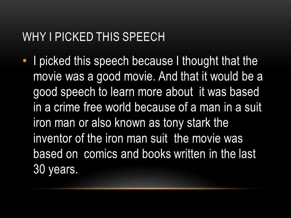 WHY I PICKED THIS SPEECH I picked this speech because I thought that the movie was a good movie.