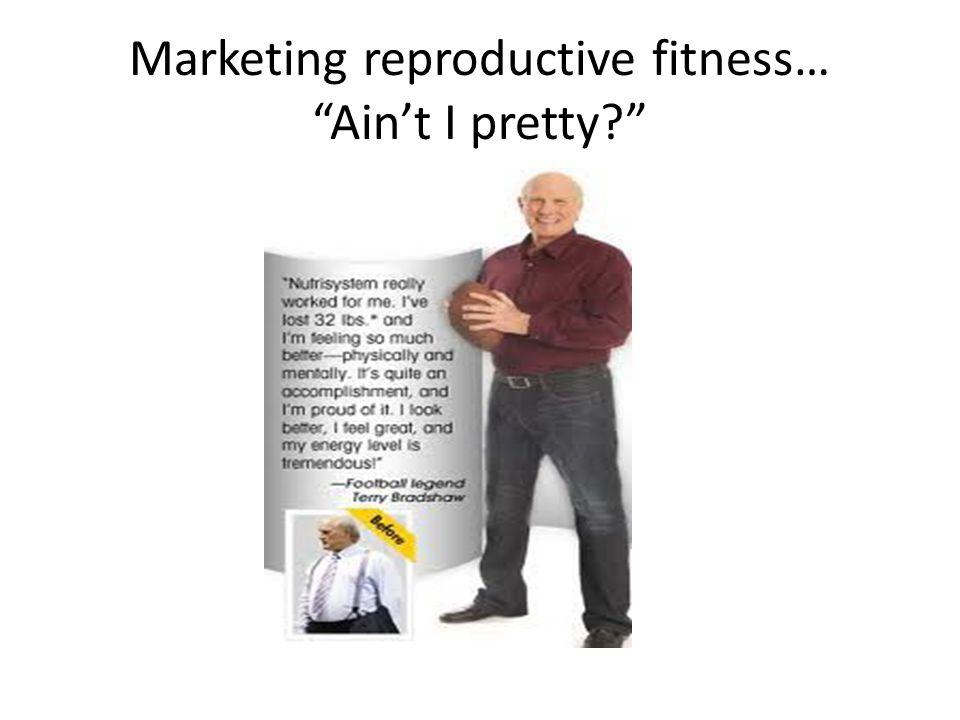 Marketing reproductive fitness… Aint I pretty?