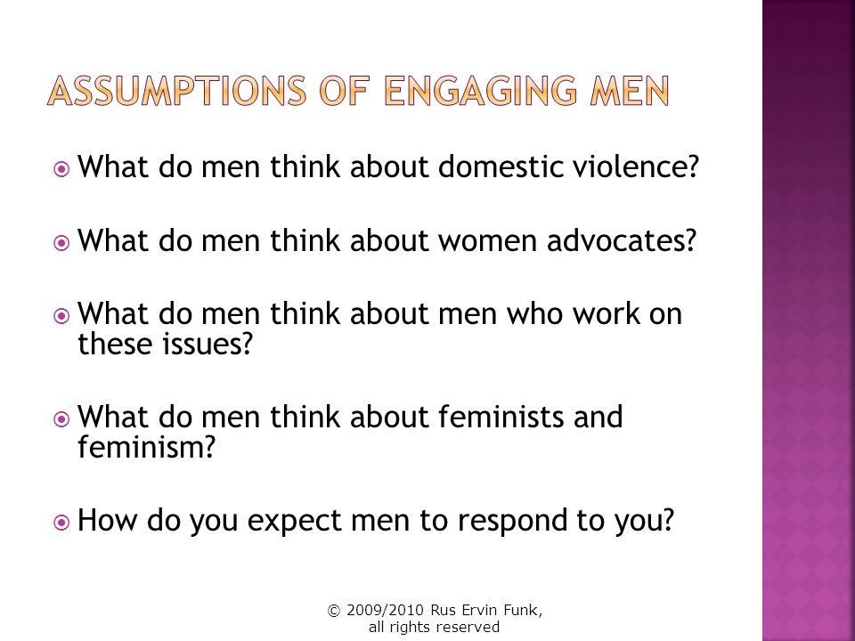 What do men think about domestic violence? What do men think about women advocates? What do men think about men who work on these issues? What do men