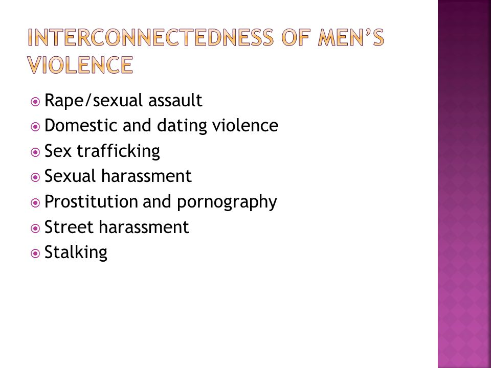 Are men Potential perpetrators Potential victims Potential allies Men have a different understanding of/relationship to violence than do women.
