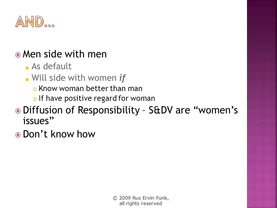 Men side with men As default Will side with women if Know woman better than man If have positive regard for woman Diffusion of Responsibility – S&DV a