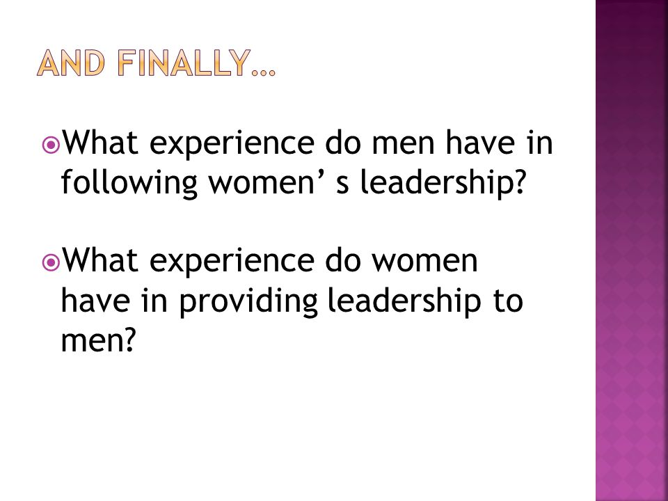 What experience do men have in following women s leadership? What experience do women have in providing leadership to men?