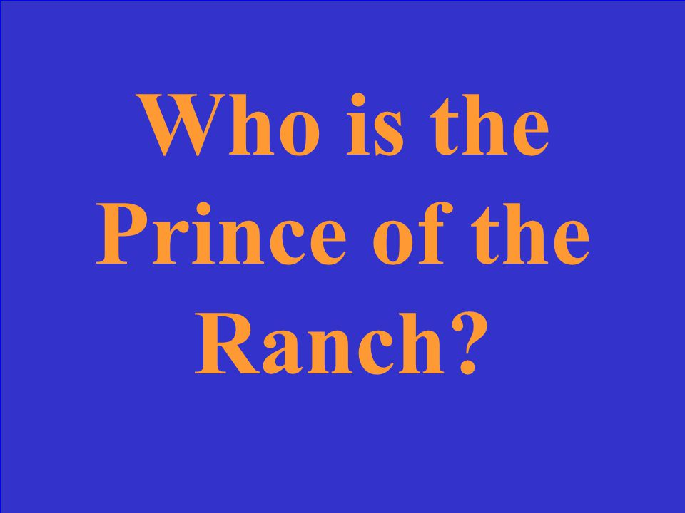 Who is the Prince of the Ranch?
