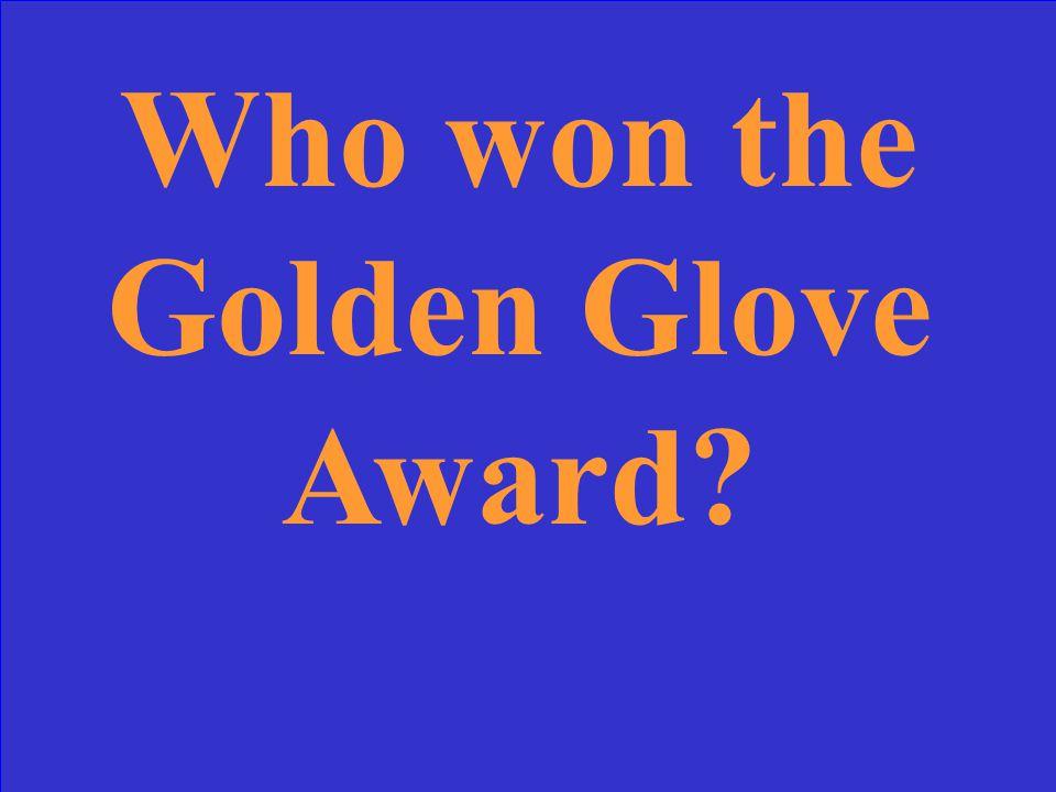 Who won the Golden Glove Award?