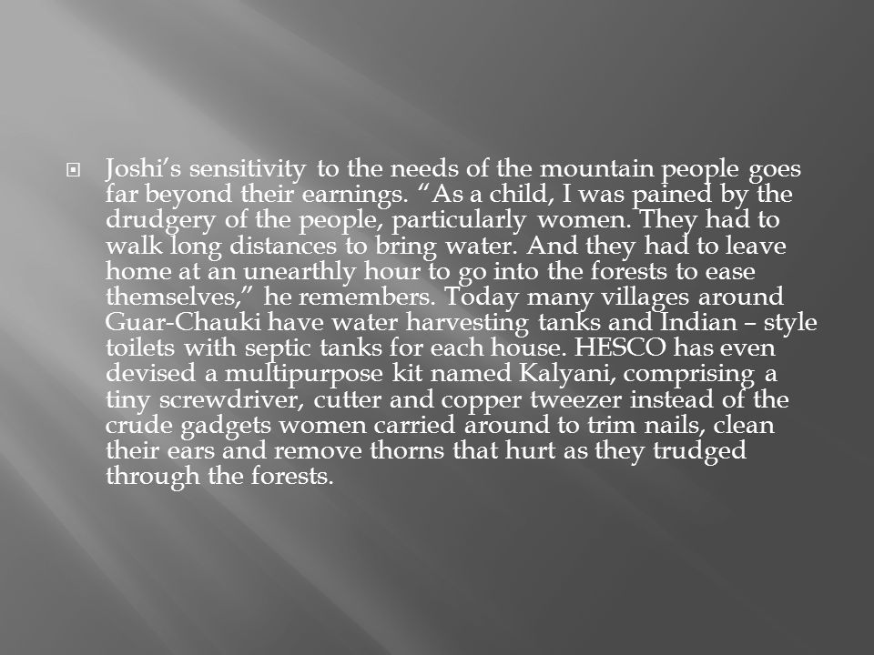 Joshis sensitivity to the needs of the mountain people goes far beyond their earnings. As a child, I was pained by the drudgery of the people, particu