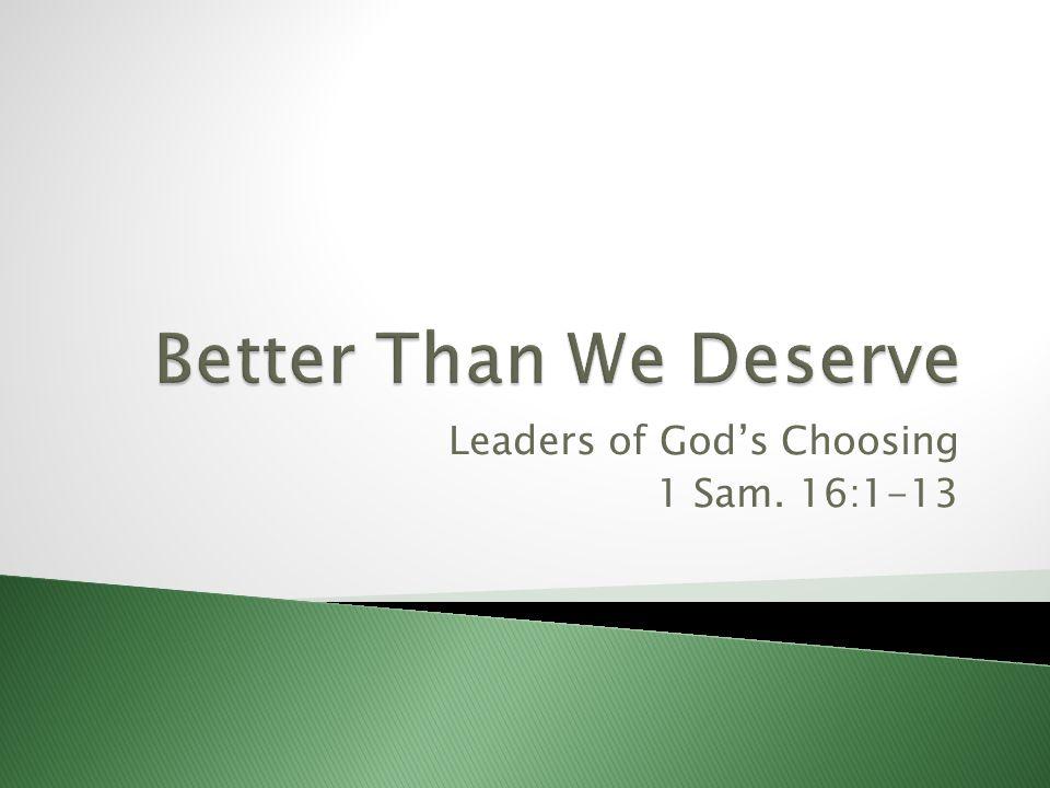 Leaders of Gods Choosing 1 Sam. 16:1-13