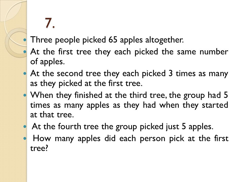 7. 7. Three people picked 65 apples altogether. At the first tree they each picked the same number of apples. At the second tree they each picked 3 ti