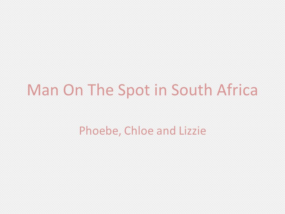 Man On The Spot in South Africa Phoebe, Chloe and Lizzie