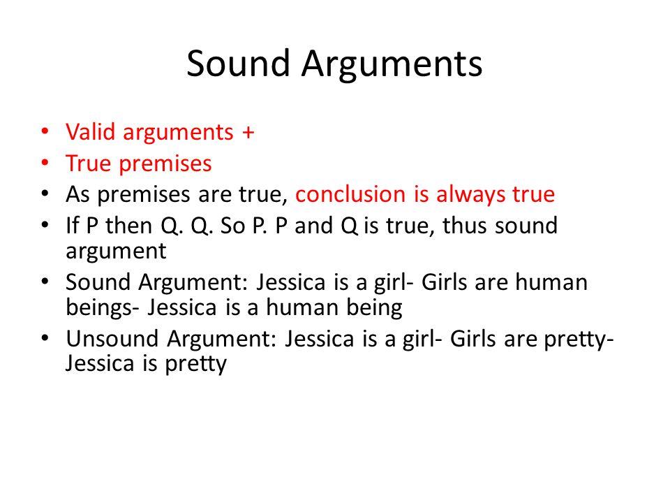 Sound Arguments Valid arguments + True premises As premises are true, conclusion is always true If P then Q.