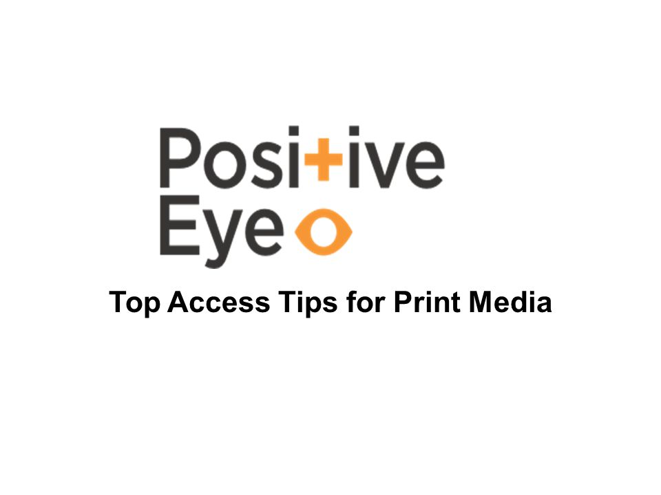 Top Access Tips for Print Media