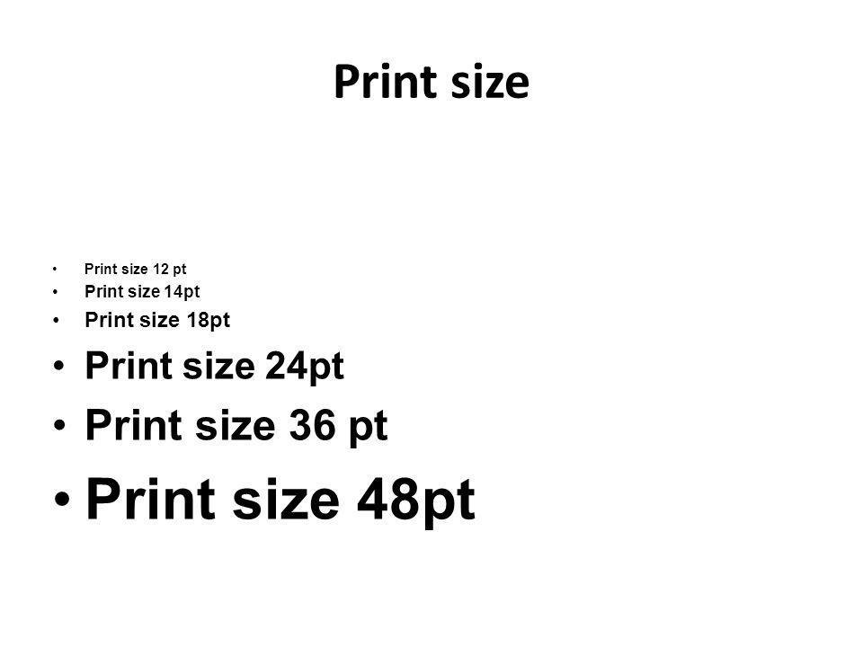 Print size Print size 12 pt Print size 14pt Print size 18pt Print size 24pt Print size 36 pt Print size 48pt