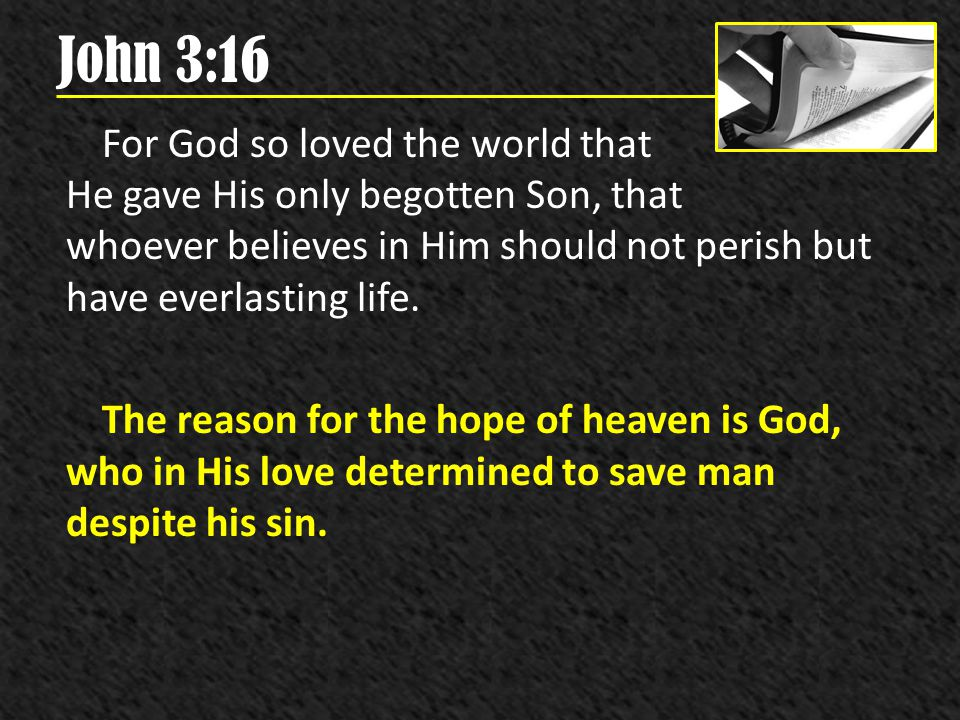 John 3:16 For God so loved the world that He gave His only begotten Son, that whoever believes in Him should not perish but have everlasting life. The