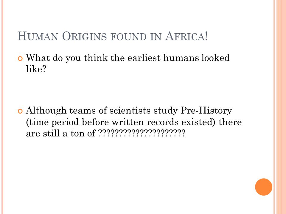 H UMAN O RIGINS FOUND IN A FRICA . What do you think the earliest humans looked like.