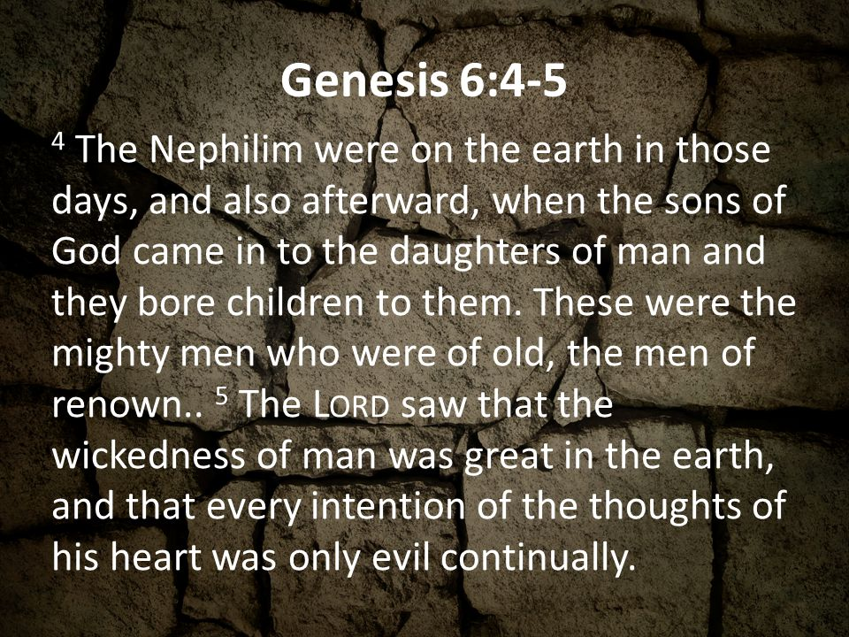 Genesis 6:6-7 6 And the L ORD regretted that he had made man on the earth, and it grieved him to his heart.