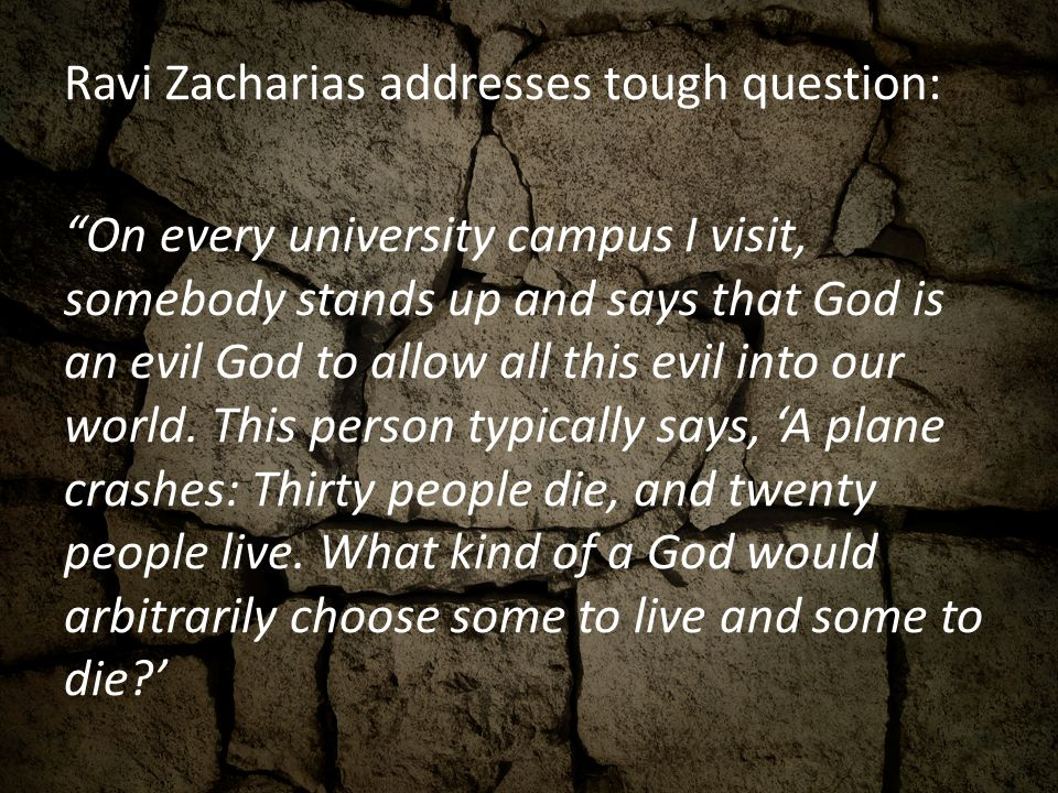 Ravi Zacharias addresses tough question: On every university campus I visit, somebody stands up and says that God is an evil God to allow all this evi
