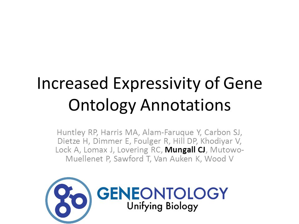 Increased Expressivity of Gene Ontology Annotations Huntley RP, Harris MA, Alam-Faruque Y, Carbon SJ, Dietze H, Dimmer E, Foulger R, Hill DP, Khodiyar