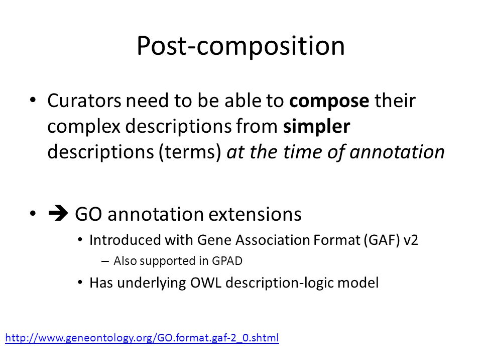 Post-composition Curators need to be able to compose their complex descriptions from simpler descriptions (terms) at the time of annotation GO annotat