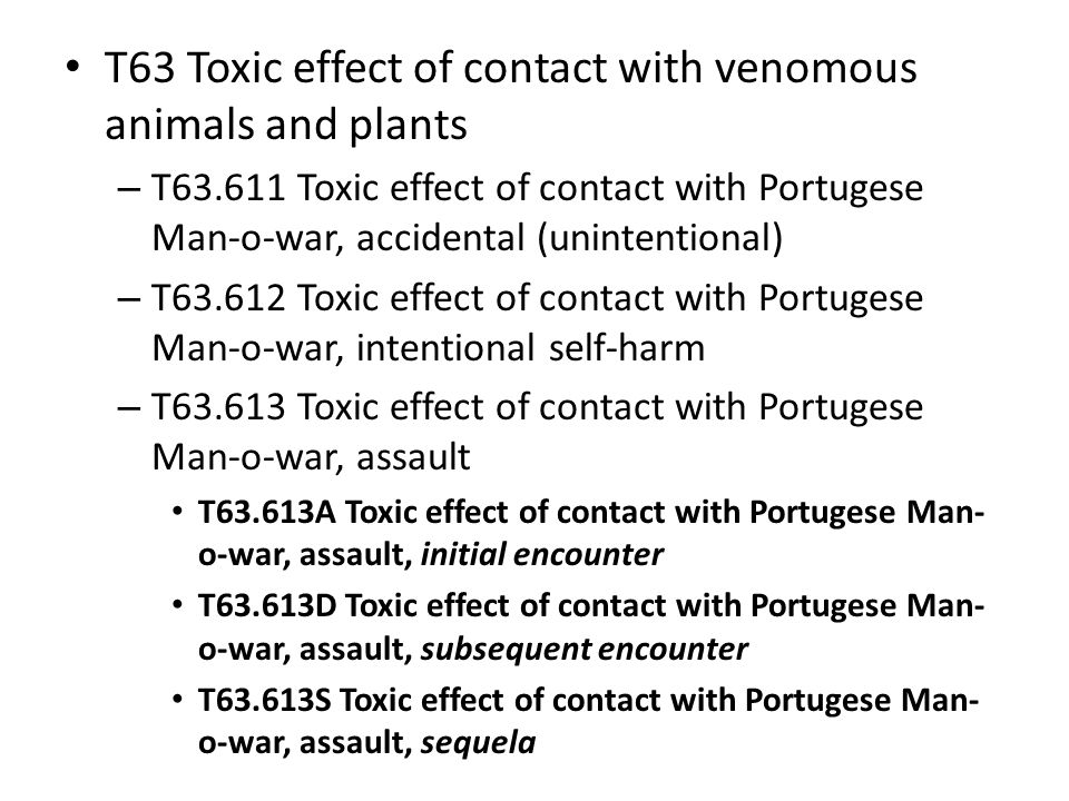 T63 Toxic effect of contact with venomous animals and plants – T63.611 Toxic effect of contact with Portugese Man-o-war, accidental (unintentional) –