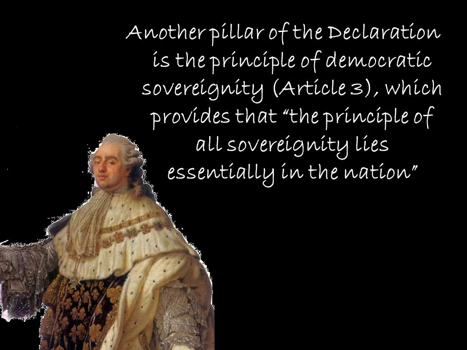 Another pillar of the Declaration is the principle of democratic sovereignity (Article 3), which provides that the principle of all sovereignity lies essentially in the nation