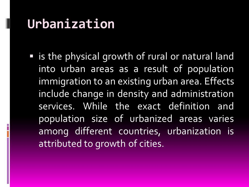 Urbanization is the physical growth of rural or natural land into urban areas as a result of population immigration to an existing urban area.