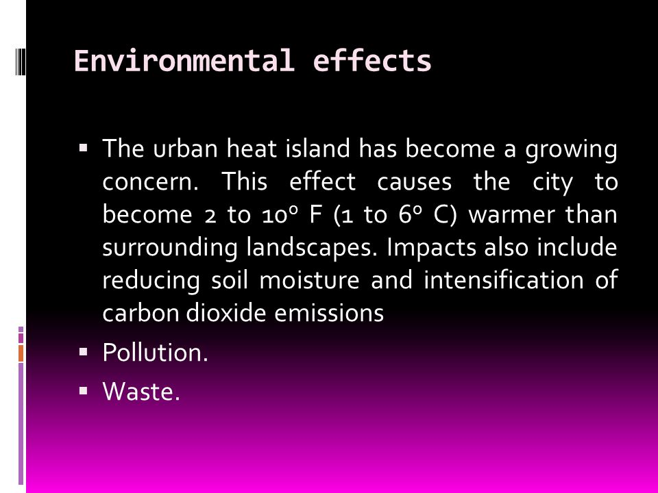 Environmental effects The urban heat island has become a growing concern.