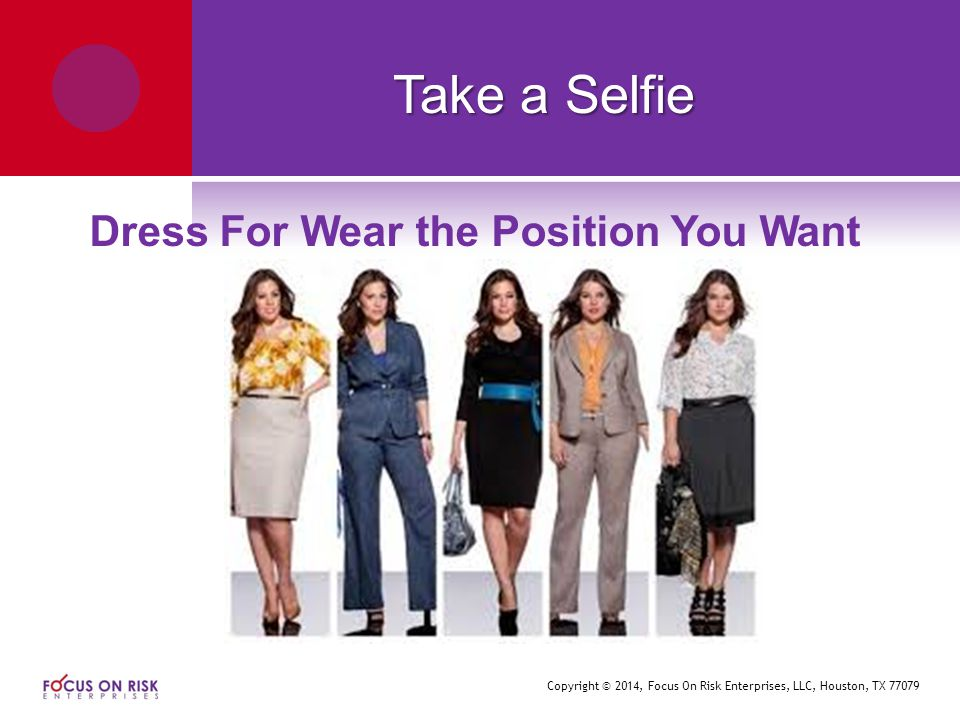 Copyright © 2014, Focus On Risk Enterprises, LLC, Houston, TX 77079 Take a Selfie Dress For Wear the Position You Want