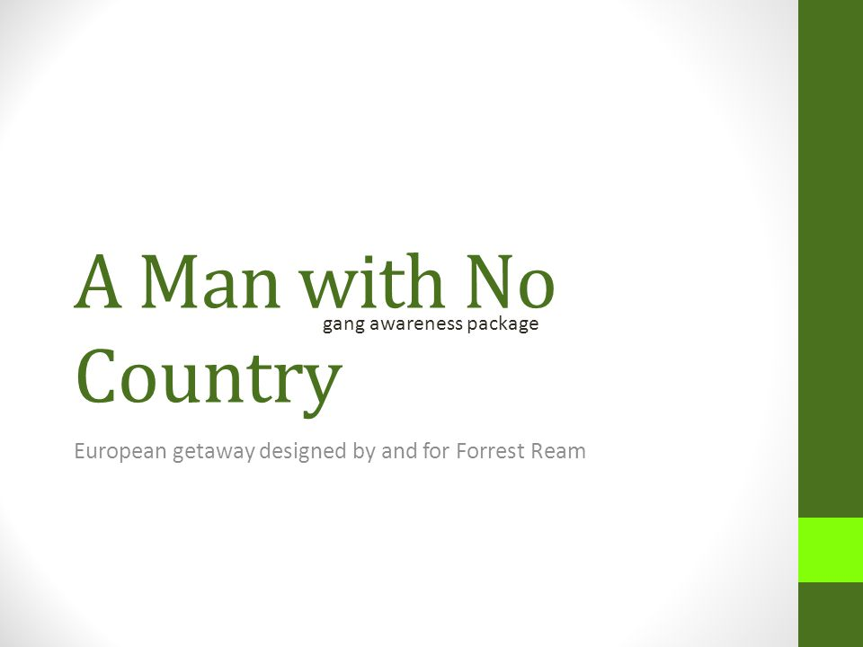 A Man with No Country European getaway designed by and for Forrest Ream gang awareness package