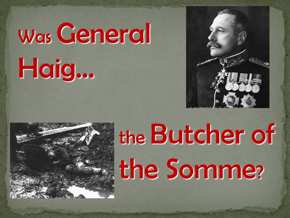 Was General Haig… the Butcher of the Somme ?