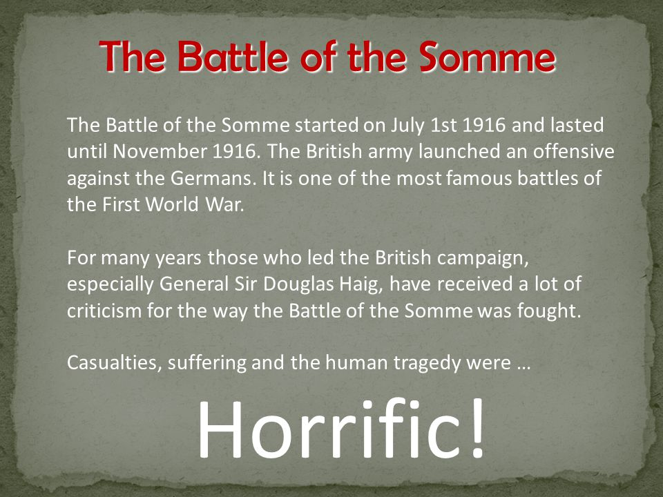 The Battle of the Somme started on July 1st 1916 and lasted until November 1916.