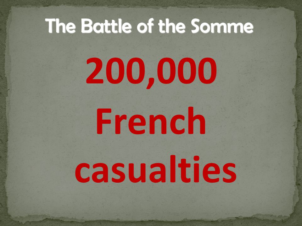 200,000 French casualties The Battle of the Somme