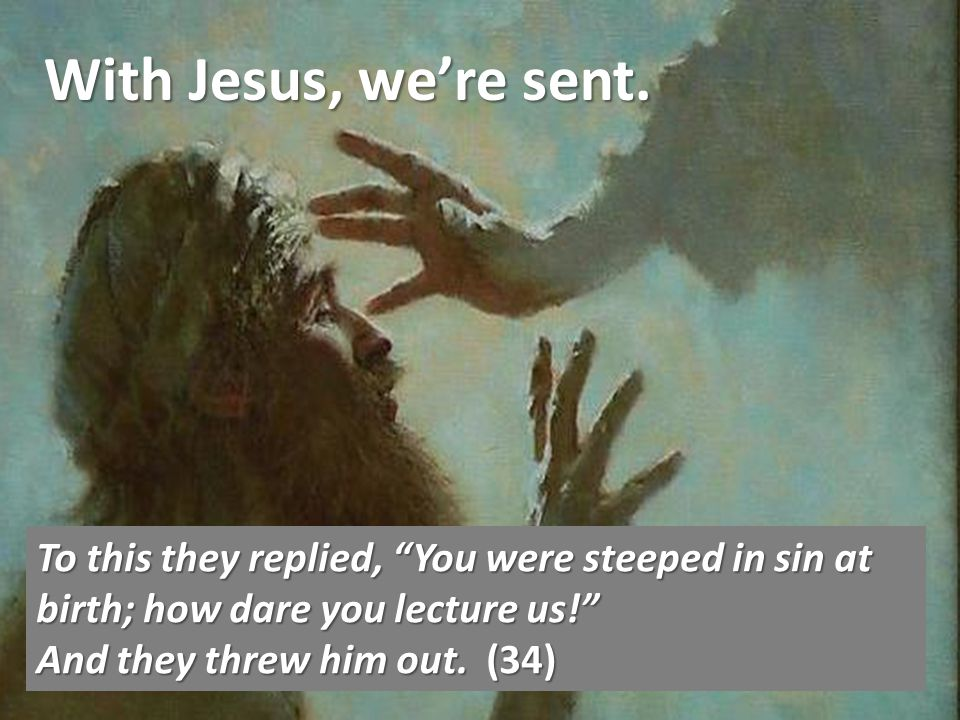 With Jesus, were sent.