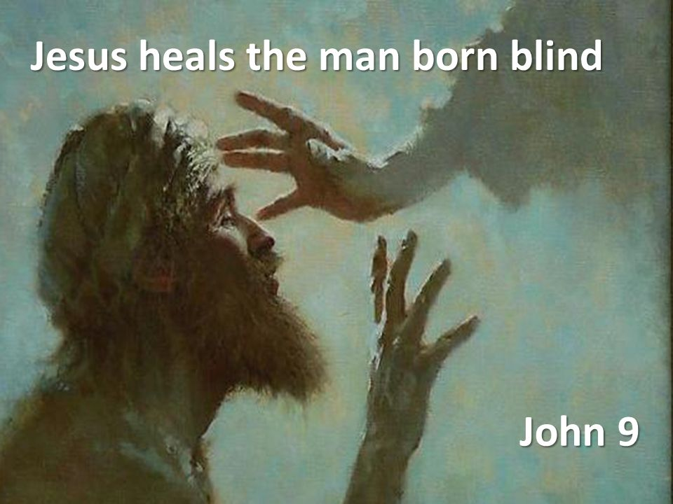Jesus heals the man born blind John 9