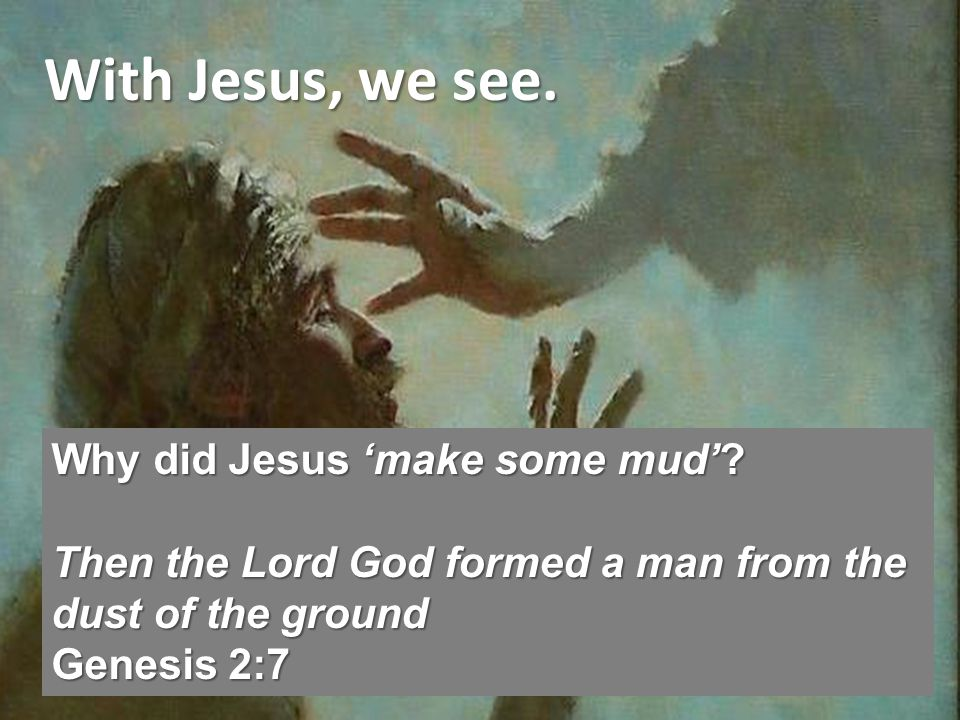With Jesus, we see. Why did Jesus make some mud.