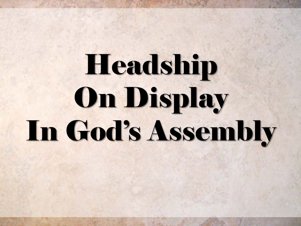Headship On Display In Gods Assembly