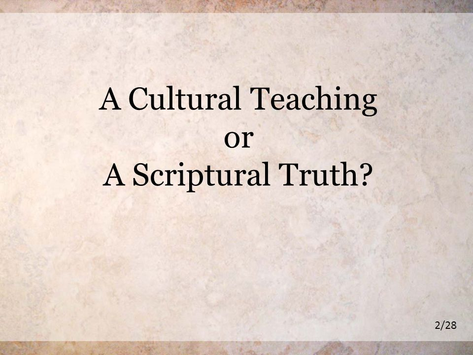A Cultural Teaching or A Scriptural Truth 2/28