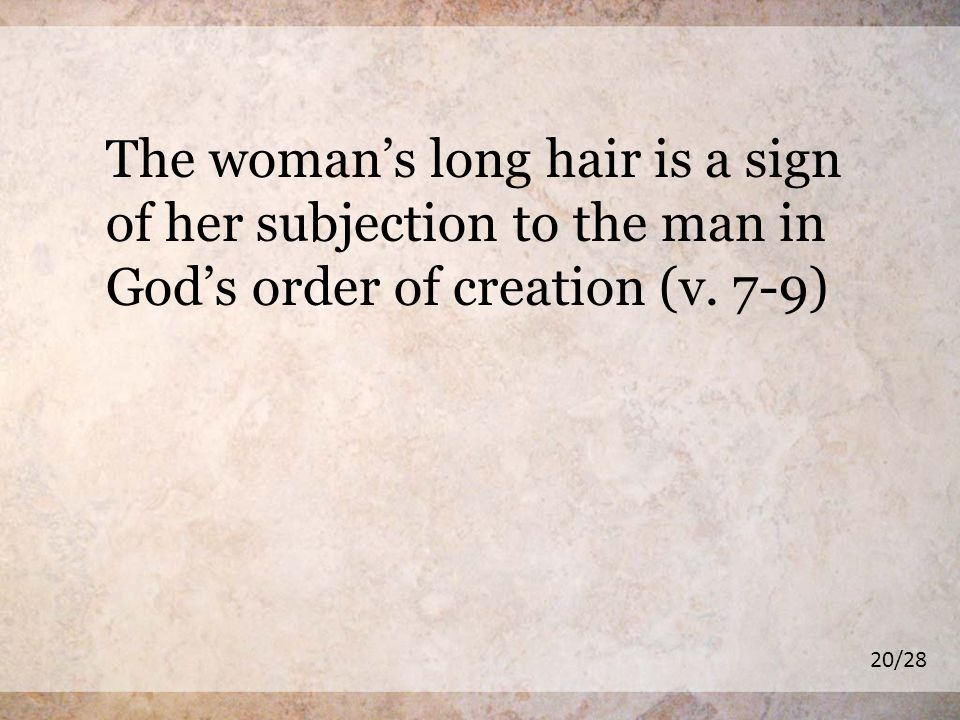 The womans long hair is a sign of her subjection to the man in Gods order of creation (v.