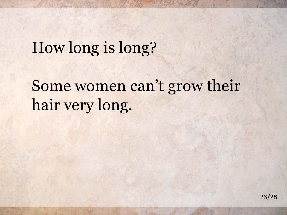 How long is long Some women cant grow their hair very long. 23/28