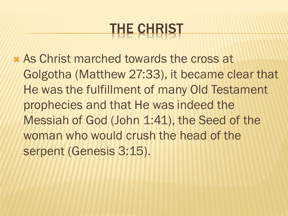 As Christ marched towards the cross at Golgotha (Matthew 27:33), it became clear that He was the fulfillment of many Old Testament prophecies and that