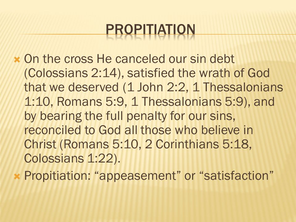 On the cross He canceled our sin debt (Colossians 2:14), satisfied the wrath of God that we deserved (1 John 2:2, 1 Thessalonians 1:10, Romans 5:9, 1