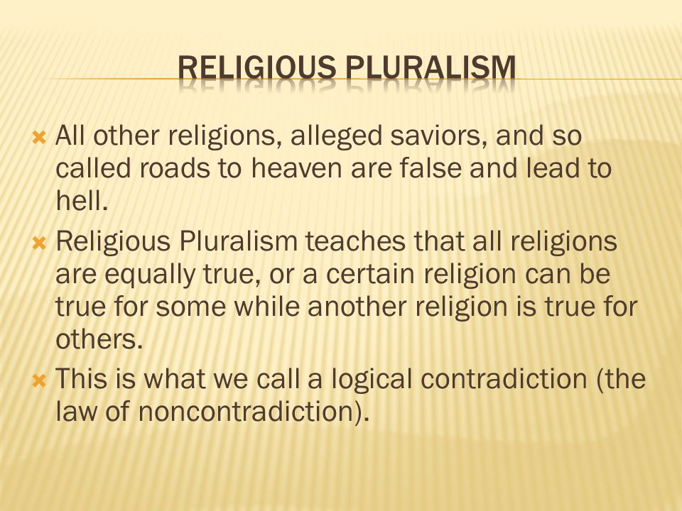 All other religions, alleged saviors, and so called roads to heaven are false and lead to hell.