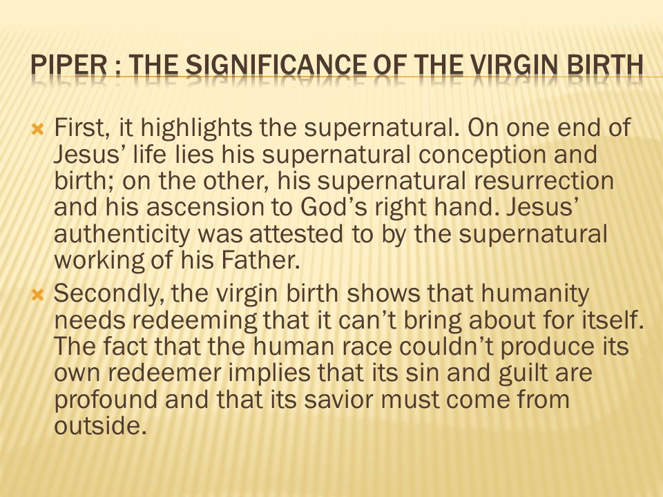 First, it highlights the supernatural. On one end of Jesus life lies his supernatural conception and birth; on the other, his supernatural resurrectio