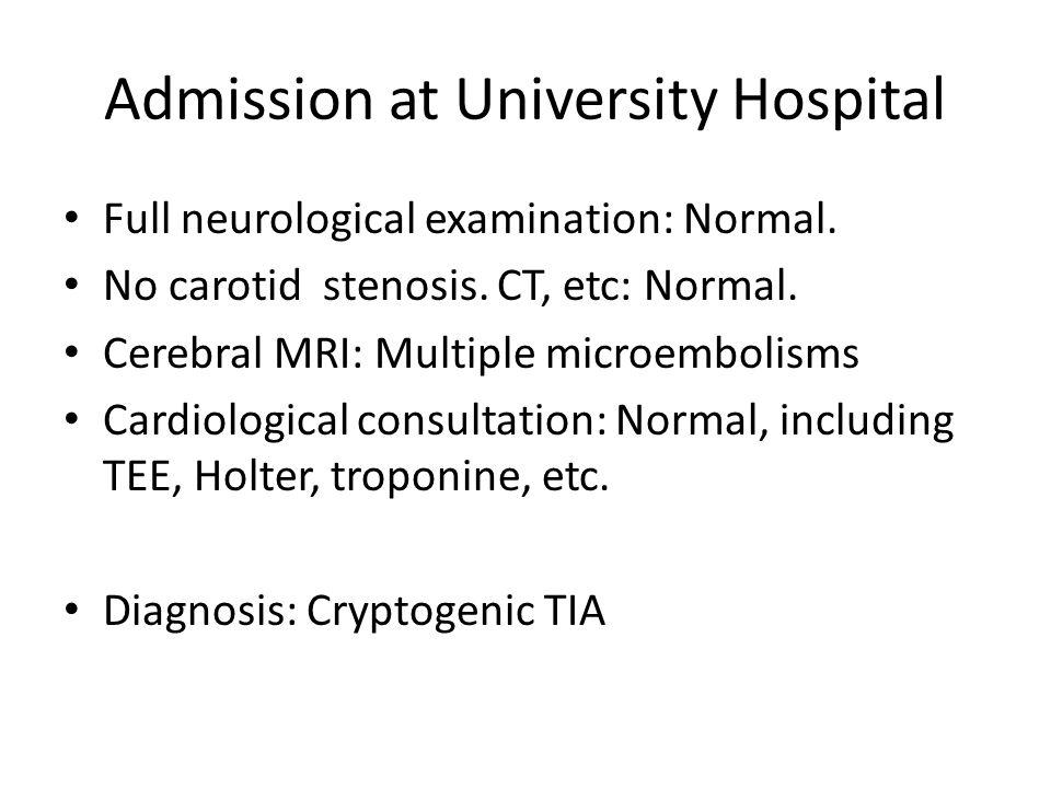 Admission at University Hospital Full neurological examination: Normal.
