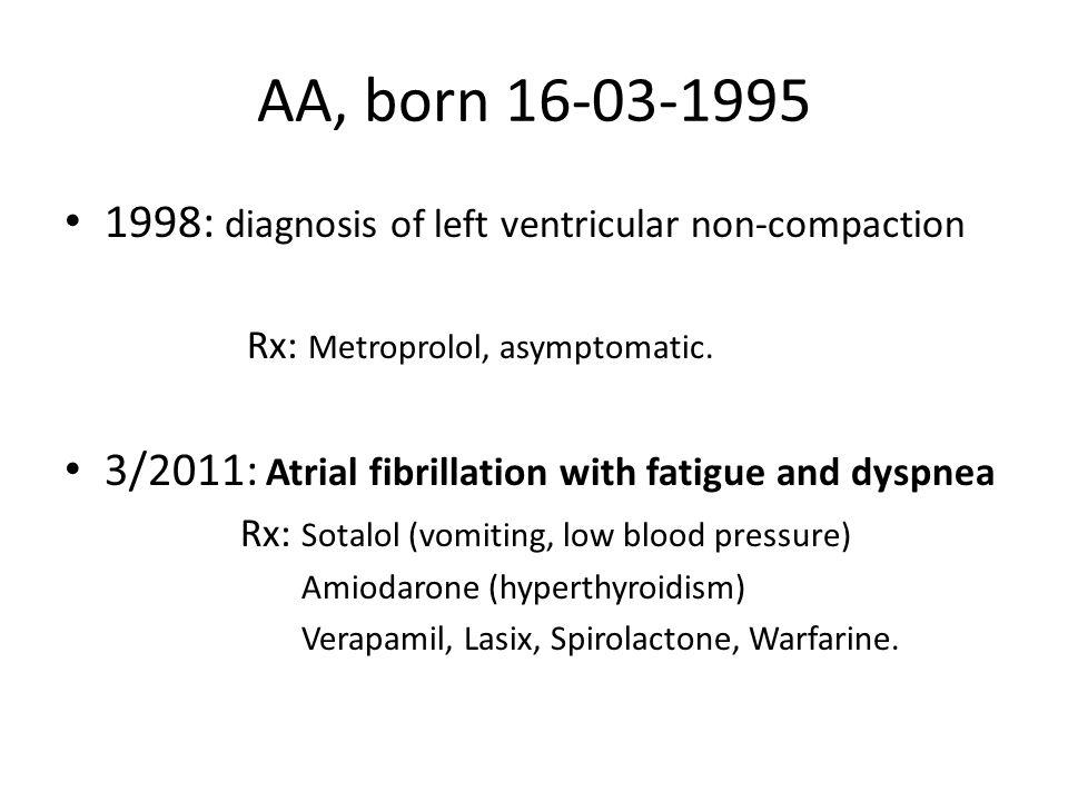 AA, born 16-03-1995 1998: diagnosis of left ventricular non-compaction Rx: Metroprolol, asymptomatic.