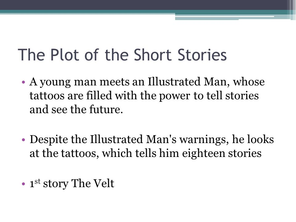 The Plot of the Short Stories A young man meets an Illustrated Man, whose tattoos are filled with the power to tell stories and see the future.