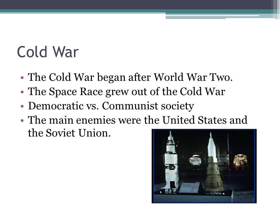 Cold War The Cold War began after World War Two.
